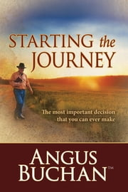 Starting the Journey (eBook) - The most important decision that you can ever make ebook by Angus Buchan
