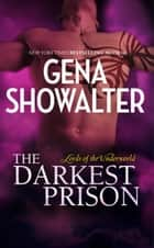 The Darkest Prison (Lords of the Underworld) ebook by Gena Showalter