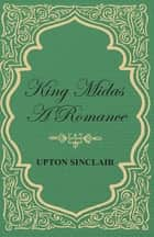 King Midas; A Romance ebook by Upton Sinclair