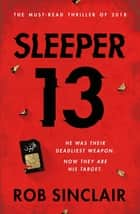 Sleeper 13 - A gripping thriller full of suspense and twists ebook by Rob Sinclair