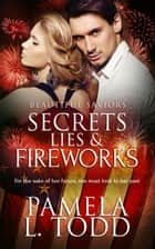 Secrets, Lies & Fireworks ebook by Pamela L. Todd