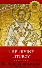 The Divine Liturgy of St. John Chrysostom 電子書 by St. John Chrysostom, Wyatt North