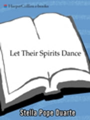 Let Their Spirits Dance - A Novel ebook by Stella Pope Duarte