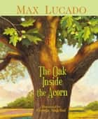 The Oak Inside the Acorn ebook by Max Lucado