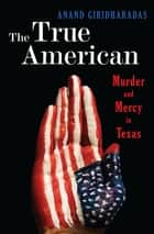 The True American: Murder and Mercy in Texas ebook by