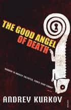 The Good Angel of Death ebook by Andrey Kurkov, Andrew Bromfield