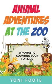 Animal Adventures At The Zoo ebook by Yoni Foote