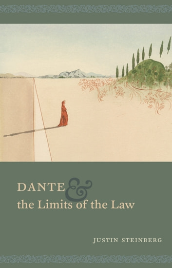 Dante and the Limits of the Law ebook by Justin Steinberg