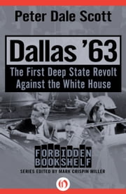 Dallas '63 - The First Deep State Revolt Against the White House ebook by Peter Dale Scott