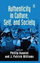 Authenticity in Culture, Self, and Society ebook by J. Patrick Williams, Phillip Vannini