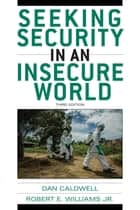 Seeking Security in an Insecure World ebook by Dan Caldwell, Robert E. Williams Jr.