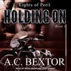 Holding On audiobook by Lidia Dornet, A.C. Bextor, Aiden Snow