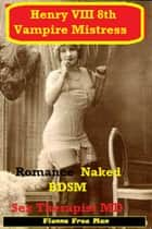 Henry VIII 8th Vampire Mistress - Romance Naked BDSM ebook by F. Free Man (Sex Psychologist)