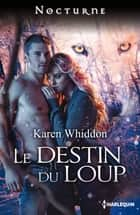 Le destin du loup ebook by Karen Whiddon
