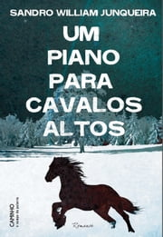 Um Piano para Cavalos Altos ebook by SANDRO WILLIAM JUNQUEIRA