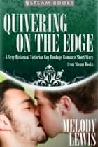 Quivering on the Edge - A Sexy Historical Victorian Gay Bondage Romance Short Story from Steam Books ebook by Melody Lewis, Steam Books