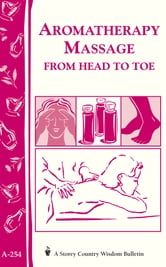 Aromatherapy Massage from Head to Toe - Storey's Country Wisdom Bulletin A-254 ebook by Editors of Storey Publishing