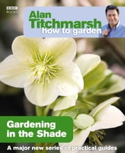 Alan Titchmarsh How to Garden: Gardening in the Shade ebook by Alan Titchmarsh
