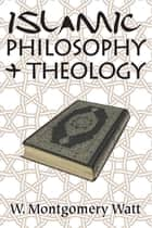 Islamic Philosophy and Theology ebook by W. Montgomery Watt