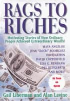 Rags to Riches - Motivating Stories of How Ordinary People Acheived Extraordinary Wealth ebook by Alan Lavine, Gail Liberman