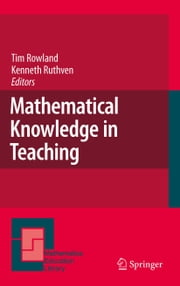 Mathematical Knowledge in Teaching ebook by Tim Rowland,Kenneth Ruthven