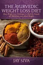 The Ayurvedic Weight Loss Diet ebook by Jay Siva