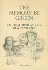The Memory Be Green - An Oral History of a Devon Village ebook by Liz Shakespeare