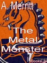 The Metal Monster ebook by Merritt, A.