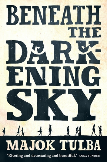 Beneath the Darkening Sky ebook by Majok Tulba