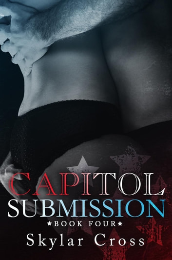 Capitol Submission 4 - Capitol Submission, #4 ebook by Skylar Cross