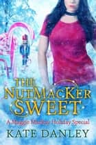 The NutMacKer Sweet - Maggie MacKay: Holiday Special, #5 ebook by Kate Danley