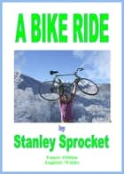 A Bike Ride ebook by Stanley Sprocket