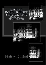 Secret Intelligence Service MI6 - Codename MNL DCVR ebook by Heinz Duthel
