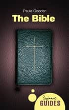 The Bible - A Beginner's Guide ebook by Paula Gooder