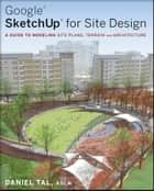 Google SketchUp for Site Design ebook by Daniel Tal