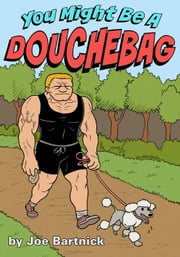 You Might Be A Douchebag ebook by Joe Bartnick