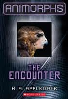 The Encounter ebook by K. A. Applegate