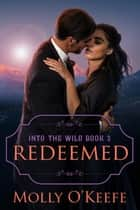 Redeemed - Into The Wild ebook by Molly O'Keefe