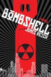 Bombshell - A Novel ebook by James Reich