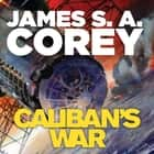 Caliban's War - Book 2 of the Expanse (now a major TV series on Netflix) audiobook by James S. A. Corey, Jefferson Mays