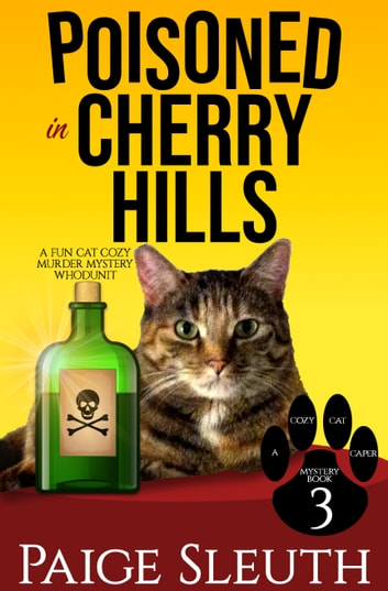 Poisoned in Cherry Hills - A Fun, Cat Cozy Murder Mystery Whodunit ebook by Paige Sleuth