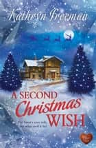 A Second Christmas Wish (Choc Lit) ebook by Kathryn Freeman