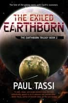 The Exiled Earthborn - The Earthborn Trilogy, Book 2 ebook by Paul Tassi