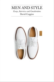 Men and Style - Essays, Interviews and Considerations ebook by David Coggins