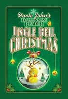 Uncle John's Bathroom Reader Jingle Bell Christmas ebook by Bathroom Readers' Institute