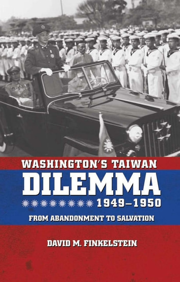 Washington's Taiwan Dilemma, 1949-1950 - From Abandonment to Salvation ebook by David Finkelstein