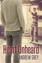 Heart Unheard ebook by Andrew Grey