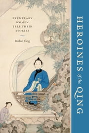 Heroines of the Qing - Exemplary Women Tell Their Stories ebook by Binbin Yang
