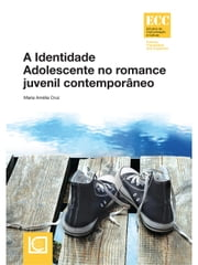A Identidade Adolescente no romance juvenil contemporâneo ebook by Maria Amélia Cruz