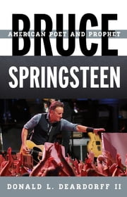 Bruce Springsteen - American Poet and Prophet ebook by Donald L. Deardorff II